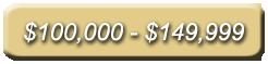 $100,000 - $149,999